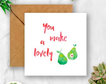 You Make a Lovely Pear Card, Wedding Card, Engagement Card, Anniversary Card, Card for Wedding, Card for Engagement, Card for Anniversary