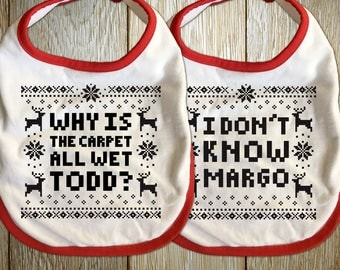 """Baby Boy and Girl Bib """"Why is the Carpet All Wet Todd? I Don't Know Margo"""", Christmas Family Party, Cousin Eddie and Vacation movie fans"""