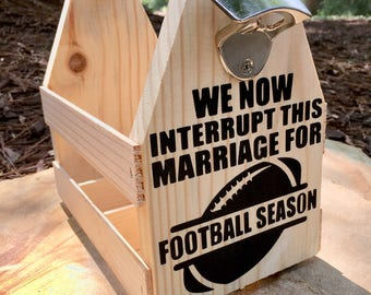 Football beer carrier Gift for him we now interrupt this marriage for football season