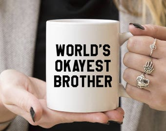 World's Okayest Brother | Funny Gift, Coffee Mugs, Gift Ideas For Brothers, Caffeine Lover