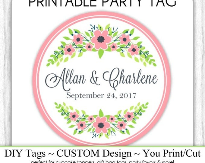 CUSTOM Wedding Favor Tag, Engagement Party or Bridal Favor, Pink Floral Wedding Printable, Custom Tag, DIY Cupcake Topper, You Print