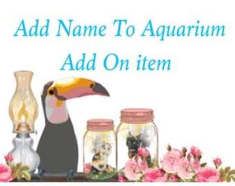 Add Name To Aquarium Jar. Must purchase Aquarium Jar to purchase this item.