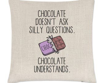 Chocolate Doesn't Ask Silly Questions Chocolate Understands Linen Cushion Cover