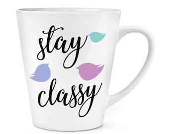 Stay Classy 12oz Latte Mug Cup
