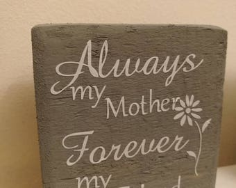 Driftwood block sign with vinyl quote,always my mother forever my friend