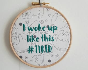 I Woke up Like this #Tired 5 inch Embroidery Hoop