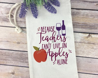 Because Teachers Can't Live on Apples Alone - Wine Quote on Wine Tote / Bag - Perfect Teacher's Gift!