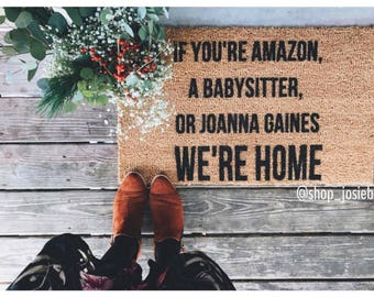 "The ORIGINAL ""If You're Amazon, A Babysitter, or Joanna Gaines We're Home"" Doormat, Doormats, Rugs, Joanna Gaines, Shop Josie B"