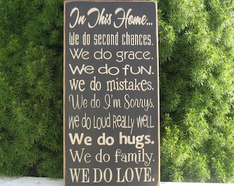 In This Home we do second chances We Do  grace We Do fun We Do mistakes I'm sorrys, loud really well, hugs family love Farmhouse Rustic sign