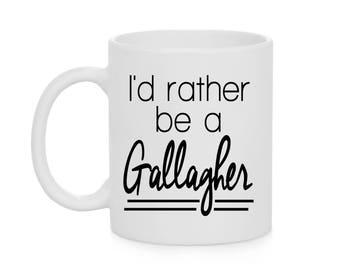 I'd Rather be a Gallagher - Shameless Coffee Mug - Dishwasher Safe - Microwave Safe - Shameless Mugs - 11 oz Ceramic Coffee Cup