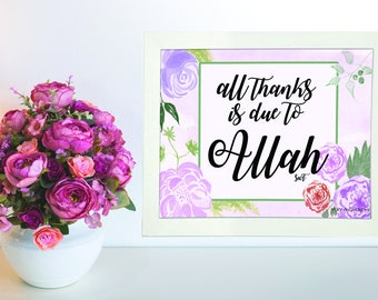 Islamic Wall Art Print - All Thanks to Allah Floral Garden (unframed) - Home Decor Muslim Gift - Eid Gift