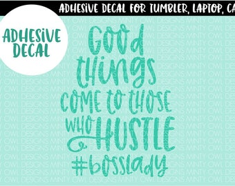 Inspirational Quote Decal - Girl Boss - Lady Boss - Hustle - Good Things Come To Those Who Hustle - Custom Decal - Car - Tumbler - Mug - Cup