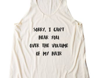 Sorry, I Can't Hear You Over The Volume Of My Hair Shirt Funny Slogan Shirt Girls Workouts Gym Racerback Women Tank Top Yoga Fitness Tank