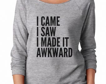I Came I Saw I Made It Awkward Shirt Women Funny Graphic Shirt Ladies Tshirt Off Shoulder Sweatshirt Teen Gifts Lady Tees Women Sweatshirt