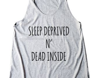 Sleep Deprived N Dead Inside Shirt Funny Gifts Women Shirt For Ladies Shirt Racerback Tank Top Women Tees Lady Shirt Yoga Fitness Tank Top