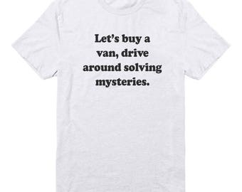 Let's Buy A Van Drive Around Solving Mysteries Shirt Trendy Tshirt Graphic Tee Fashion Shirt Gifts Slogan Shirt Funny Tshirt Women Tee Men