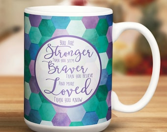 Quote Mug, Your Are Stronger Than You Seem, Braver Than You Believe, and More Loved Than You Know, Inspirational Quote Cup, Chemo Gift