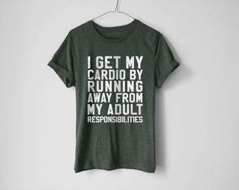 I Get My Cardio From Running Away From My Adult Responsibilities Shirt | Funny No Cardio Shirt | Funny Gym Shirt