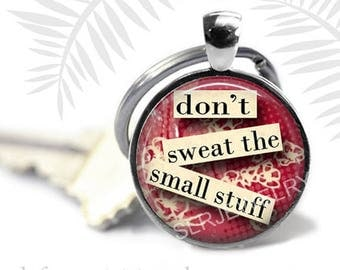 Quote Key Chain, Positive Message Key Chain, Don't Sweat the Small Stuff, Inspirational Quote Pendant, Gift Under 10, Metal Key Ring