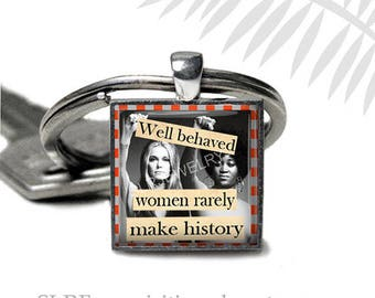 "Feminist Quote Keychain, ""Well Behaved Women Rarely Make History"" Feminist, Equal Rights Activis, Gloria Steinem, Ms Magazine Founders"