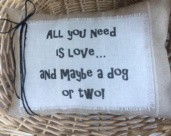 Dog Quote Pillow~All you need is love...Dog sayings~Pillows with sayings~Personalized pillow gift~Gift for dog lovers~New pet gift~Handmade