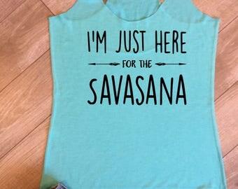 I'm Just Here For The Savasana, Yoga tank, yoga, zen tank, savanna, yoga tshirt, barre, pilates, gym tank, yoga hoodie, gifts for her FIT027