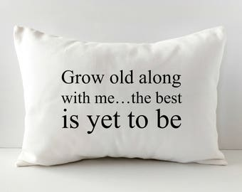Pillow Cover - Farmhouse Decor - Throw Pillow - Grow Old Along With Me - The Best Is Yet To Be - Anniversary Gift - Wedding Gift