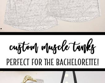 Bachelorette Tanks - Bachelorette Party Tank Tops - Bridal Party Tanks - Bridesmaid Tank Tops - Muscle Tank Tops - the Bride - Custom