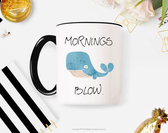 Mornings Blow Mug, Cute Mug, Quote Mug, Gift for Her, Girlfriend Gift, Gift for Friend, Gift for Wife 17FM