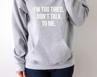 I'm too tired, don't talk to me Hoodies fashion  girls womens gifts ladies saying humor sleeping bed jumper cute hiptser nap hoody