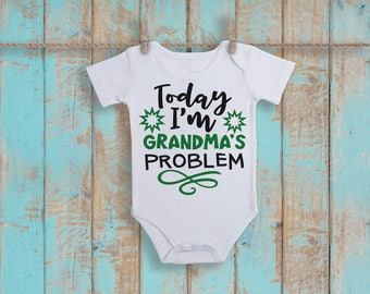 Today I'm Grandma's Problem Funny  Bodysuit or T-Shirt for Baby Toddler Kid Newborn Babies Shower Coming Home Gift Idea Creeper Present Cute