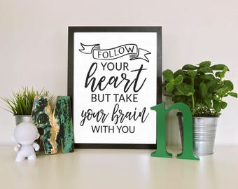Follow Your Heart But Take Your Brain With You - Digital Prints - Instant Download - Monday Motivation- Printables- Quotes To Live By