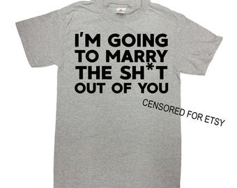 Funny Wedding Shirt Groom T Shirt Engagement Gifts For Her Bride To Be Bridal I'm Going To Marry The Sh*t Out Of You Mens Ladies Tee - SA831