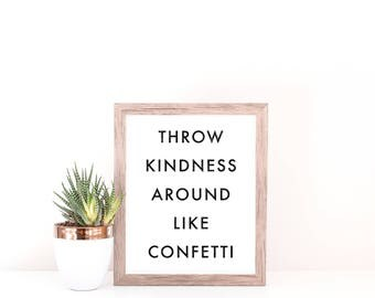 Throw Kindness Around Like Confetti - Inspirational Quote - Motivational Quote - Inspirational Poster - Motivational Poster