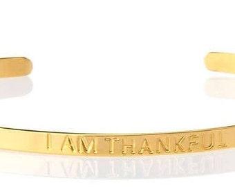 Gratitude Bracelet - I AM Thankful - Gold Bangle - Gratitude Jewelry - I AM Bracelets - Gold Cuff - Affirmation Bracelet - Thank You Gift