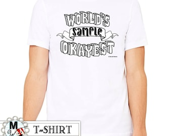 World's Okayest Funny Shirt - Personalized Men's Shirt Custom Shirt Design - World's Okayest Dad Okayest Uncle, Okayest Brother, Okayest Son