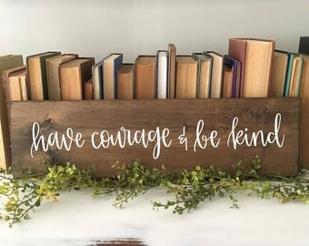 Have Courage & Be Kind - Wood Sign