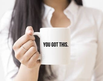 Coffee mug - You Got This - Inspirational Gift - Mugs - Coffee Gifts