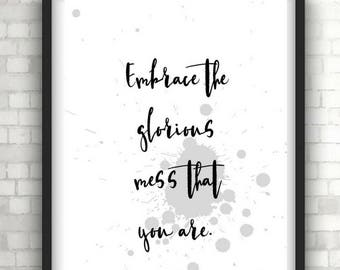 Embrace the glorious mess that you are, Monochrome typography print, inspirational quote, modern art, wall art, wall decor, wall hanging,