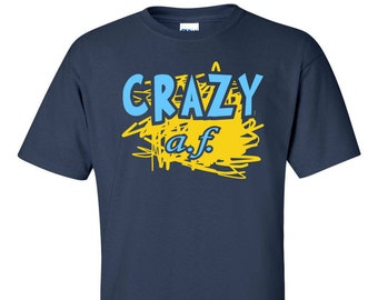 Crazy AF T-Shirt. Wear this funny t-shirt to stand out in the crowd!