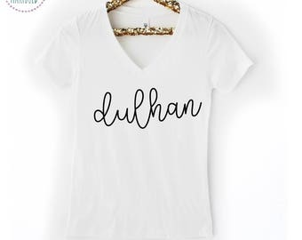 Dulhan or V Neck Tee or Crewneck Tee  - Indian / Pakistani Bride / Dulhan to be / Engaged / Squad Shirt / Individual Bridal Shirt / Dulhan