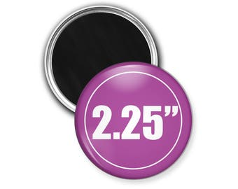Custom Magnets, 2.25 inch, Button Magnets, Large Magnets, Fridge Magnets, Wholesale Discounts Available