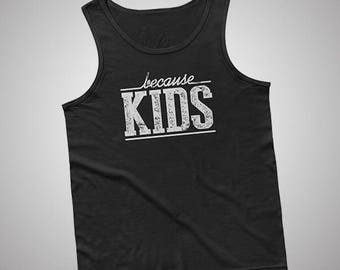 Because Kids Tank / T-Shirt
