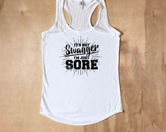 workout, workout tanks for women, workout shirts, fitness tank, running tank, gym shirts, Its Not Swagger I'm Just Sore, gift for women