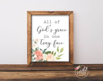 Baby Girl Nursery Printable- Instant Download ,All of God's Grace in one tiny face