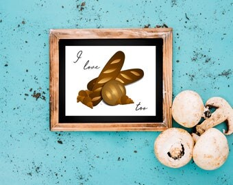 I Love Bread Too..PRINTABLE Poster 8x11 DOWNLOADABLE, Art Decor