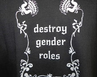 Destroy Gender Roles T-shirt, Hand Screen Printed with creepy floral border
