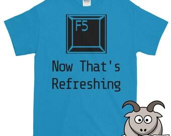 F5 Shirt, Refresh Shirt, Computer Shirt, Computer Humor Shirt, Computer Nerd Shirt, Technology Shirt, Tech Shirt, Geek Shirt, Funny Shirts