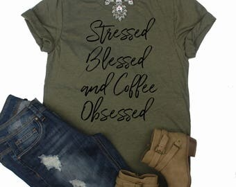 Stressed Blessed And Coffee Obsessed Shirt // Blessed Tee // Coffee Shirt