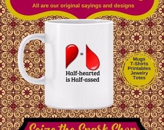 Half-hearted is Half-assed Mug - humorous motivational mug, inspire good work, deliver your best, diligence, strive to succeed, work hard